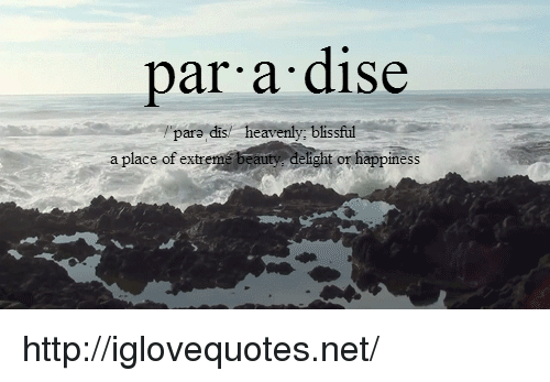 heavenly: par a dise  pare dis/  heavenly, blissful  a place of extr  or happiness http://iglovequotes.net/