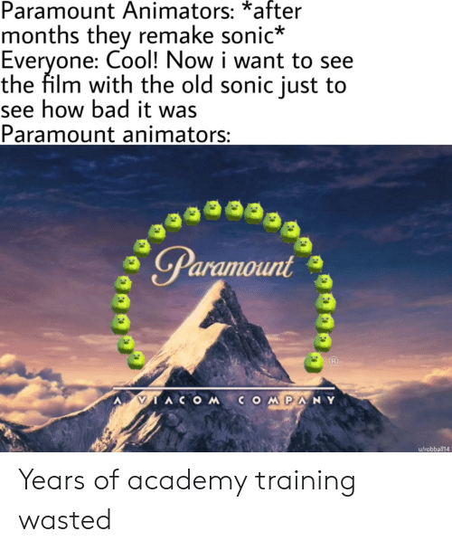 Animators: Paramount Animators: *after  months they remake sonic*  Everyone: Cool! Now i want to see  the film with the old sonic just to  see how bad it was  Paramount animators:  Paramount  IACOMCOMPANY  u/robball14 Years of academy training wasted
