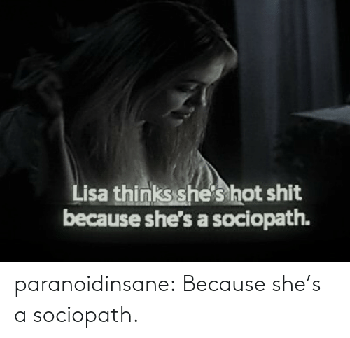 shes: paranoidinsane:  Because she's a sociopath.