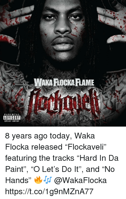 "Waka Flocka: PARE NTAL  ADVISORY  EXPLICIT CONTENT 8 years ago today, Waka Flocka released ""Flockaveli"" featuring the tracks ""Hard In Da Paint"", ""O Let's Do It"", and ""No Hands"" 🔥🎶 @WakaFlocka https://t.co/1g9nMZnA77"