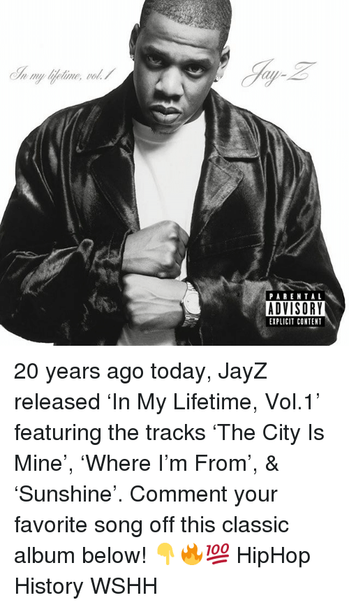 Memes, Wshh, and History: PAREN TAL  ADVISORY  EXPLICIT CONTENT 20 years ago today, JayZ released 'In My Lifetime, Vol.1' featuring the tracks 'The City Is Mine', 'Where I'm From', & 'Sunshine'. Comment your favorite song off this classic album below! 👇🔥💯 HipHop History WSHH