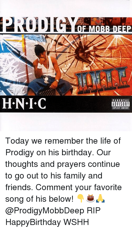 Birthday, Family, and Friends: PAREN TAL  ADVISORY  EXPLICIT CONTENT Today we remember the life of Prodigy on his birthday. Our thoughts and prayers continue to go out to his family and friends. Comment your favorite song of his below! 👇🎂🙏 @ProdigyMobbDeep RIP HappyBirthday WSHH