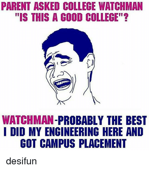 "College, Memes, and Best: PARENT ASKED COLLEGE WATCHMAN  ""IS THIS A GOOD COLLEGE""?  WATCHMAN  PROBABLY THE BEST  I DID MY ENGINEERING HERE AND  GOT CAMPUS PLACEMENT desifun"