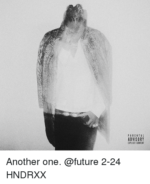 Another One, Another One, and Memes: PARENTAL  ADVISORY  EIPLICIT CONTENT Another one. @future 2-24 HNDRXX