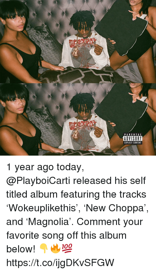 Parental Advisory, Today, and Content: PARENTAL  ADVISORY  EXPLICIT CONTENT 1 year ago today, @PlayboiCarti released his self titled album featuring the tracks 'Wokeuplikethis', 'New Choppa', and 'Magnolia'. Comment your favorite song off this album below! 👇🔥💯 https://t.co/ijgDKvSFGW