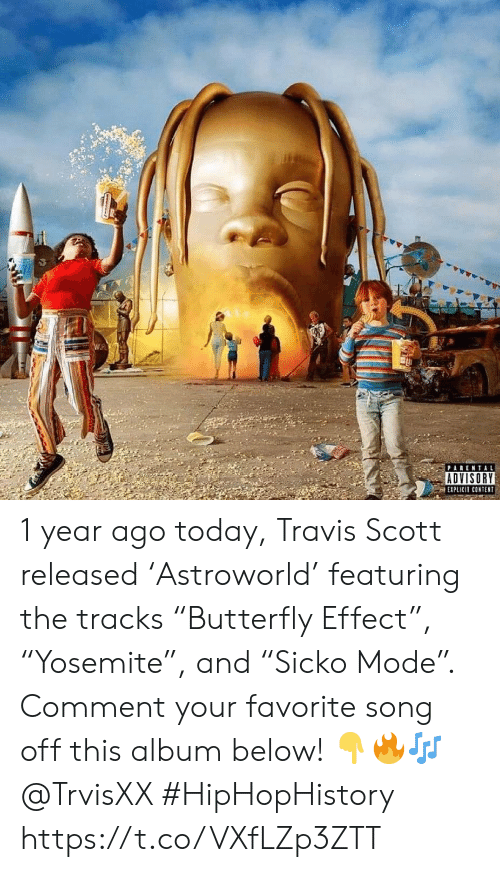 "favorite song: PARENTAL  ADVISORY  EXPLICIT CONTENT 1 year ago today, Travis Scott released 'Astroworld' featuring the tracks ""Butterfly Effect"", ""Yosemite"", and ""Sicko Mode"". Comment your favorite song off this album below! 👇🔥🎶 @TrvisXX #HipHopHistory https://t.co/VXfLZp3ZTT"