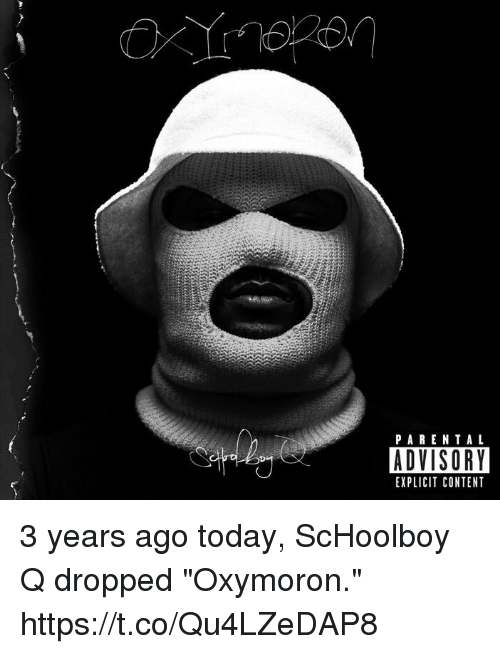 """Oxymoron: PARENTAL  ADVISORY  EXPLICIT CONTENT 3 years ago today, ScHoolboy Q dropped  """"Oxymoron."""" https://t.co/Qu4LZeDAP8"""