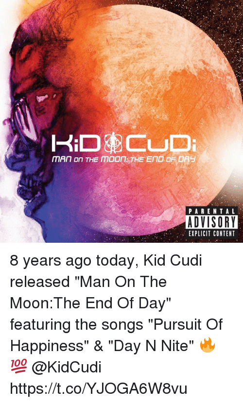 """Kid Cudi, Parental Advisory, and Pursuit of Happiness: PARENTAL  ADVISORY  EXPLICIT CONTENT 8 years ago today, Kid Cudi released """"Man On The Moon:The End Of Day"""" featuring the songs """"Pursuit Of Happiness"""" & """"Day N Nite"""" 🔥💯 @KidCudi https://t.co/YJOGA6W8vu"""