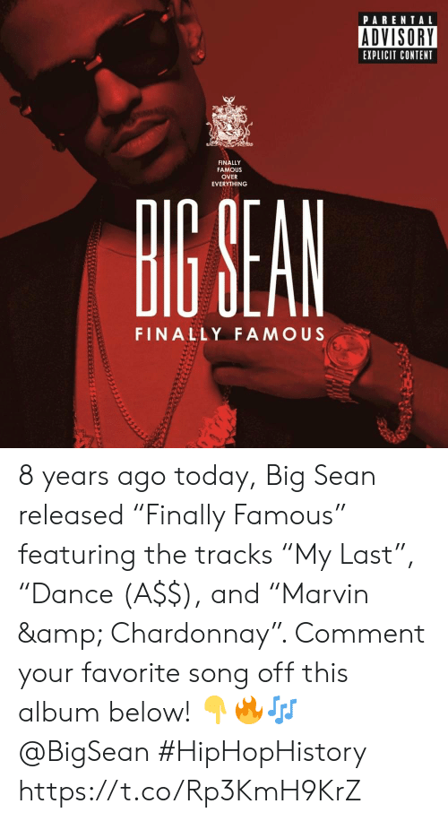 """Big Sean: PARENTAL  ADVISORY  EXPLICIT CONTENT  FINALLY  FAMOUS  OVER  EVERYTHING  HIG SEAN  FINALLY FAMOUS 8 years ago today, Big Sean released """"Finally Famous"""" featuring the tracks """"My Last"""", """"Dance (A$$), and """"Marvin & Chardonnay"""". Comment your favorite song off this album below! 👇🔥🎶 @BigSean #HipHopHistory https://t.co/Rp3KmH9KrZ"""