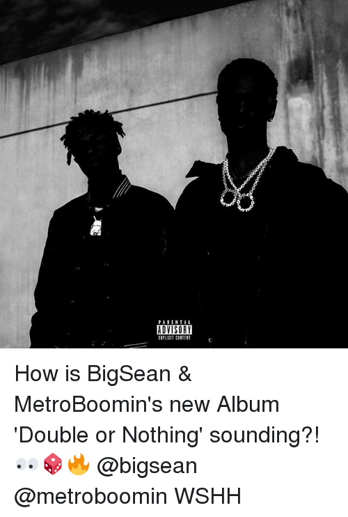 Bigsean: PARENTAL  ADVISORY  EXPLICIT CONTENT How is BigSean & MetroBoomin's new Album 'Double or Nothing' sounding?! 👀🎲🔥 @bigsean @metroboomin WSHH