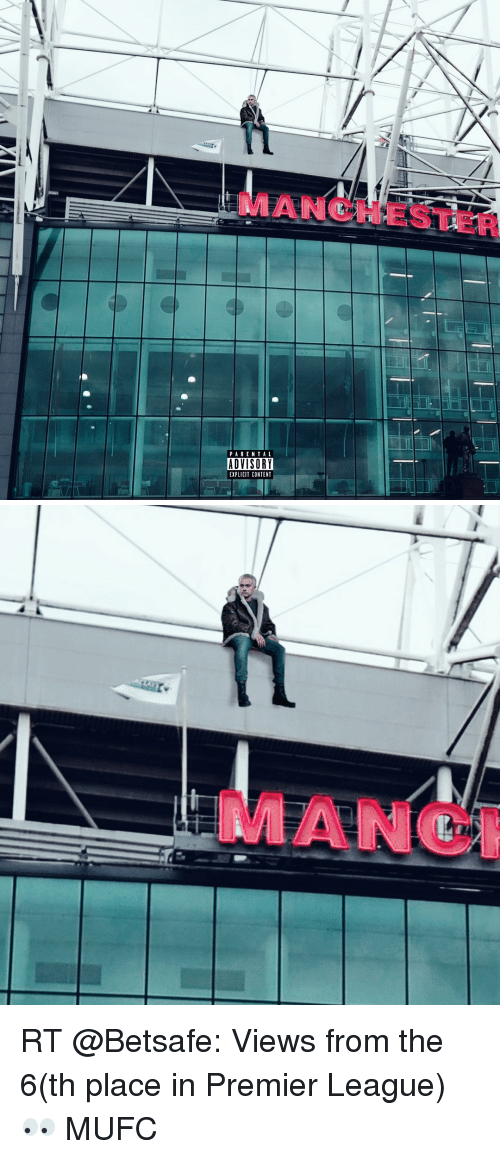 Soccer, Views From the 6, and Premiere League: PARENTAL  ADVISORY  EXPLICIT CONTENT   MANC RT @Betsafe: Views from the 6(th place in Premier League) 👀 MUFC