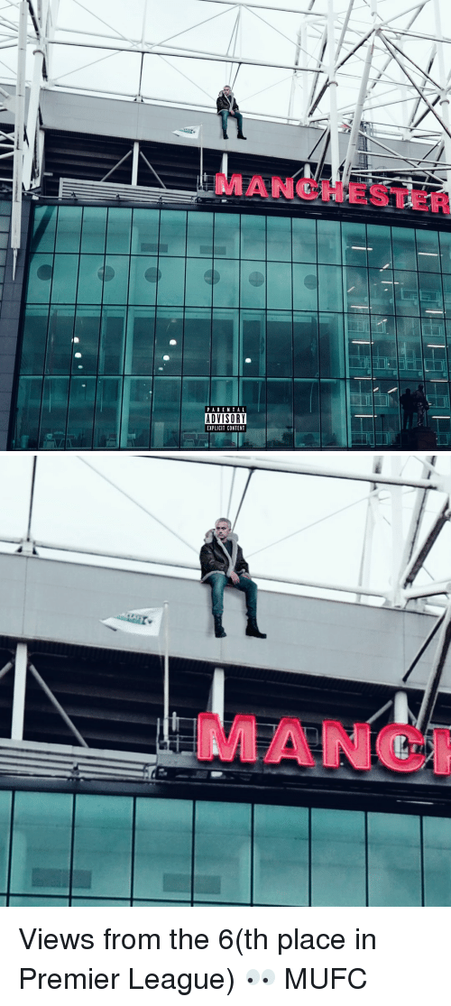 Memes, Views From the 6, and 🤖: PARENTAL  ADVISORY  EXPLICIT CONTENT   MANC Views from the 6(th place in Premier League) 👀 MUFC