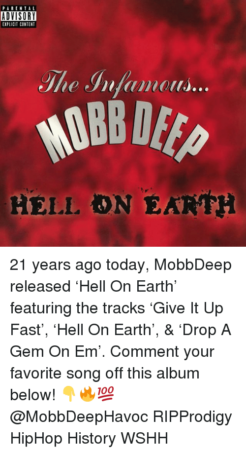 Memes, Parental Advisory, and Wshh: PARENTAL  ADVISORY  EXPLICIT CONTENT  She Infaious...  3.  HELL ON EARTH 21 years ago today, MobbDeep released 'Hell On Earth' featuring the tracks 'Give It Up Fast', 'Hell On Earth', & 'Drop A Gem On Em'. Comment your favorite song off this album below! 👇🔥💯 @MobbDeepHavoc RIPProdigy HipHop History WSHH
