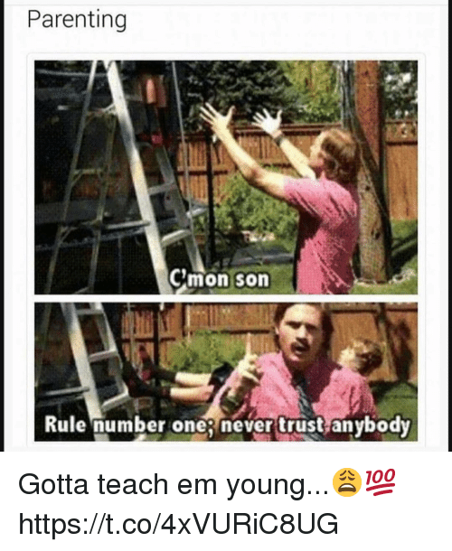 Never, One, and Son: Parenting  Cmon son  Rule number one never trust anybody Gotta teach em young...😩💯 https://t.co/4xVURiC8UG