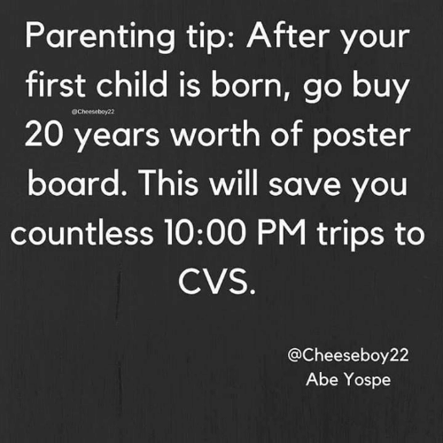 CVS: Parenting tip: After your  first child is born, go buy  20 years worth of poster  board. This will save you  countless 10:00 PM trips to  @Cheeseboy22  CVS  @Cheeseboy22  Abe Yospe