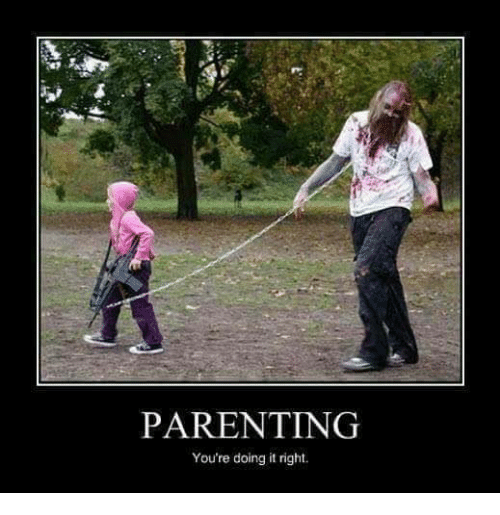 Youre Doing It Right: PARENTING  You're doing it right.