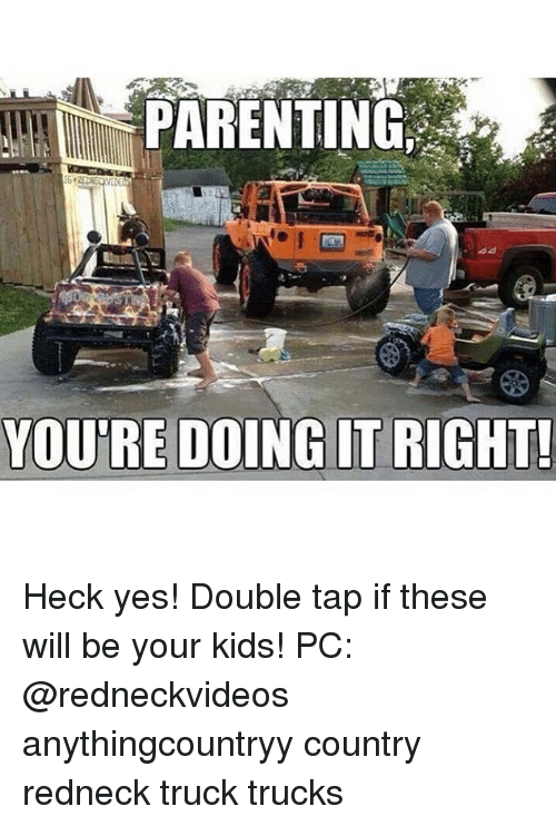 Youre Doing It Right: PARENTING  YOU'RE DOING IT RIGHT Heck yes! Double tap if these will be your kids! PC: @redneckvideos anythingcountryy country redneck truck trucks