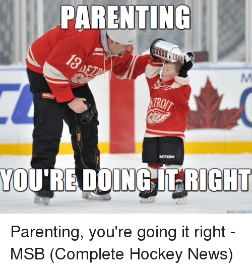 Parenting Youre Doing It Right: PARENTING  YOURE DOING IT RIGHT  made Parenting, you're going it right - MSB (Complete Hockey News)
