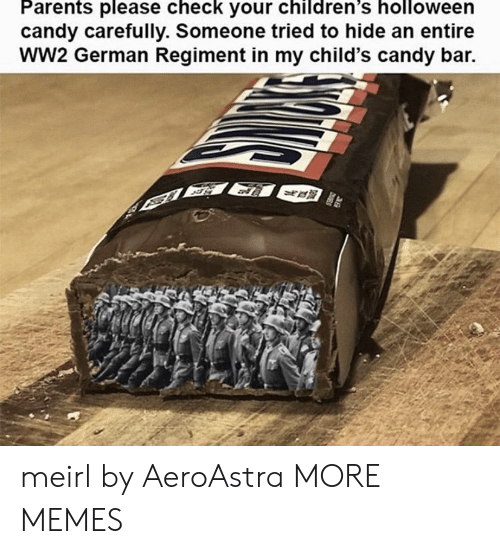 Candy, Dank, and Memes: Parents please check your children's holloween  candy carefully. Someone tried to hide an entire  wW2 German Regiment in my child's candy bar. meirl by AeroAstra MORE MEMES