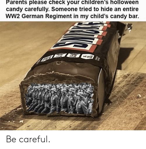 Candy, Parents, and Be Careful: Parents please check your children's holloween  candy carefully. Someone tried to hide an entire  wW2 German Regiment in my child's candy bar. Be careful.