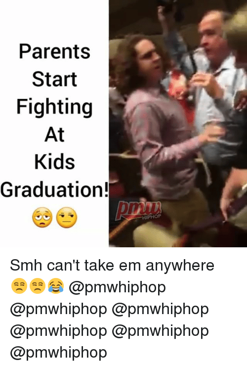 Memes, Parents, and Smh: Parents  Start  Fighting  At  Kids  Graduation!  HIPHOP Smh can't take em anywhere 😒😒😂 @pmwhiphop @pmwhiphop @pmwhiphop @pmwhiphop @pmwhiphop @pmwhiphop