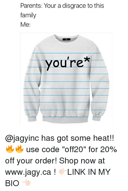 "orderly: Parents: Your a disgrace to this  family  Me:  you're* @jagyinc has got some heat!! 🔥🔥 use code ""off20"" for 20% off your order! Shop now at www.jagy.ca ! 👉🏻LINK IN MY BIO 👈🏻"