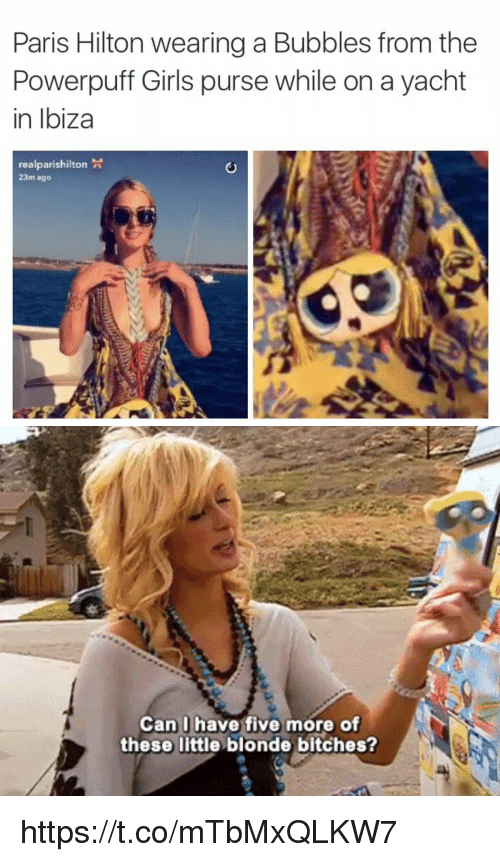 Bitch, Funny, and Girls: Paris Hilton wearing a Bubbles from the  Powerpuff Girls purse while on a yacht  in Ibiza  realparishilton  23m ago   Can I have five more of  these little blonde bitches? https://t.co/mTbMxQLKW7