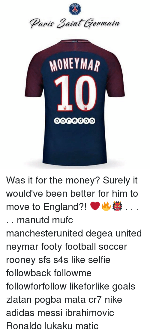 Adidas, England, and Football: Paris Saint Germain  arrisSai  MONEYMAR  10 Was it for the money? Surely it would've been better for him to move to England?! ❤️🔥👹 . . . . . manutd mufc manchesterunited degea united neymar footy football soccer rooney sfs s4s like selfie followback followme followforfollow likeforlike goals zlatan pogba mata cr7 nike adidas messi ibrahimovic Ronaldo lukaku matic
