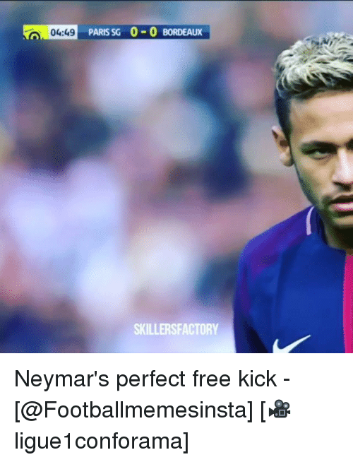 Memes, Free, and Paris: PARIS SG 0-0 BORDEAUX  SKILLERSFACTORY Neymar's perfect free kick - [@Footballmemesinsta] [🎥ligue1conforama]