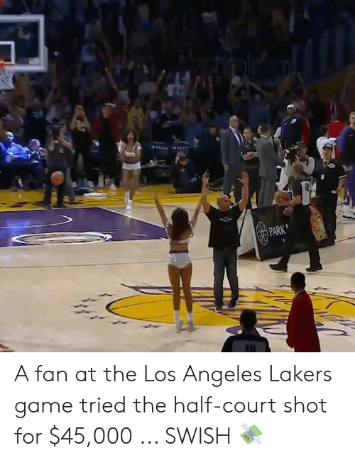 Los Angeles Lakers: PARK A fan at the Los Angeles Lakers game tried the half-court shot for $45,000 ... SWISH 💸