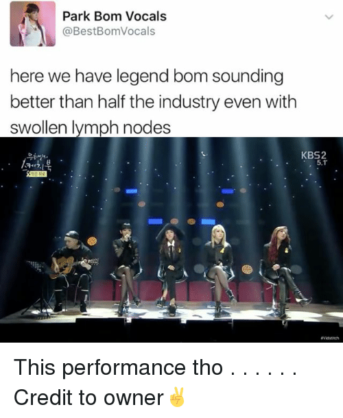 nodes: Park Bom Vocals  @Best BomVocals  here we have legend bom sounding  better than half the industry even with  swollen lymph nodes  KBS2  5.1 This performance tho . . . . . . Credit to owner✌