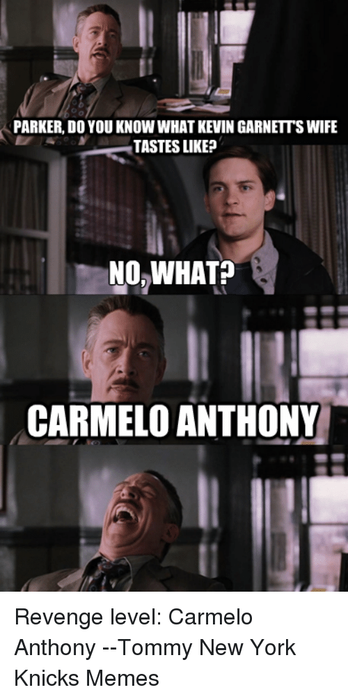Carmelo Anthony, New York Knicks, and Memes: PARKER, DO YOU KNOW WHAT KEVIN GARNETSWIFE  TASTES LIKE?  NO WHAT  CARMELO ANTHONY Revenge level: Carmelo Anthony --Tommy New York Knicks Memes