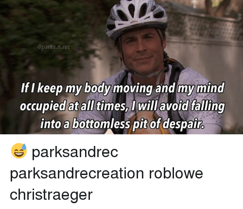 Despairate: @parks.n.rec  If I keep my body moving and my mind  occupied at all times, I will avoid falling  into a bottomless pit of despair. 😅 parksandrec parksandrecreation roblowe christraeger