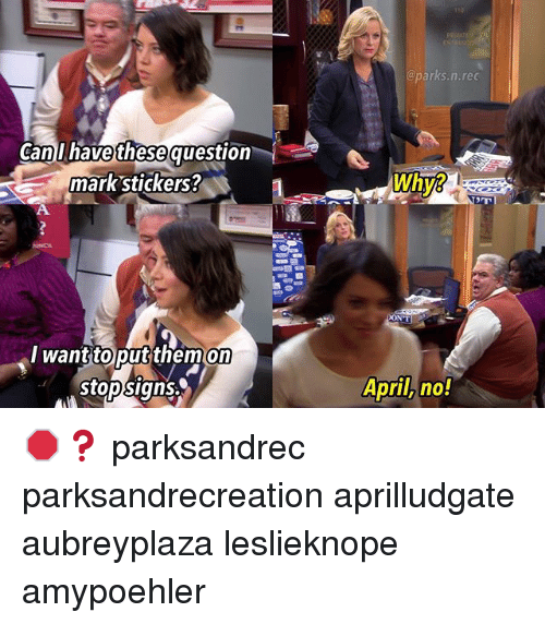 Memes, April, and 🤖: @parks.n.rec  these  markstickers?  Cani have  question  Why?  lwanttoputthem  on  , stop signs  April, no! 🛑❓ parksandrec parksandrecreation aprilludgate aubreyplaza leslieknope amypoehler