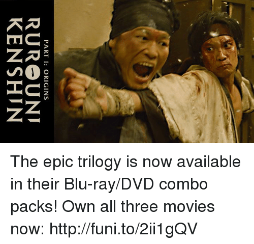 funy: PART I: ORIGINS  RURO UNI  KEN SHIN The epic trilogy is now available in their Blu-ray/DVD combo packs! Own all three movies now: http://funi.to/2ii1gQV