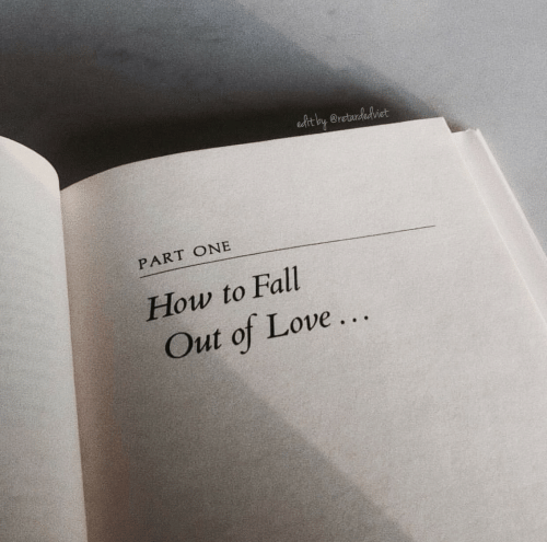 fall out: PART ONE  How to Fall  Out of Love..