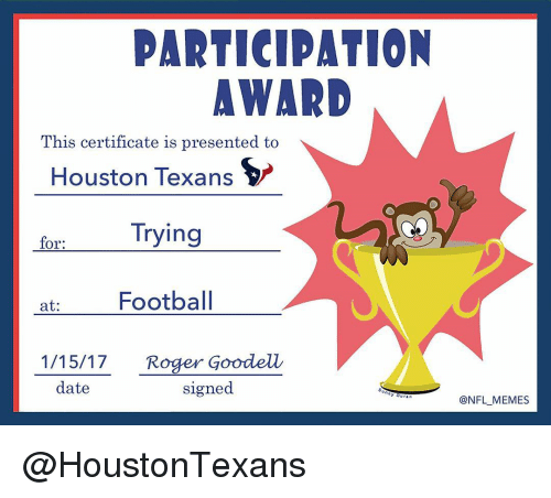 Houston Texans: PARTICIPATION  AWARD  This certificate is presented to  Houston Texans  Trying  for:  at  Football  1/15/17. Roger Goodell  date  signed  @NFL MEMES @HoustonTexans