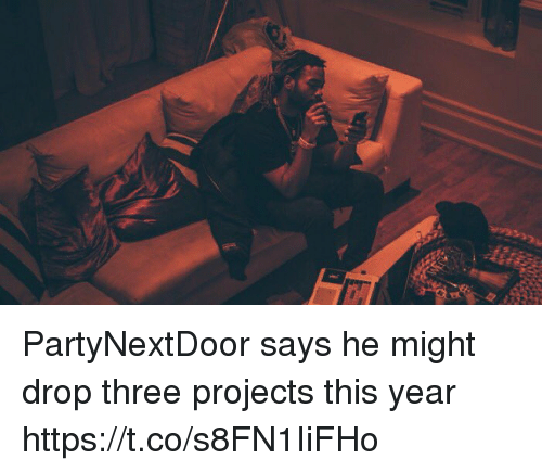 Partynextdoor, Three, and Projects: PartyNextDoor says he might drop three projects this year https://t.co/s8FN1IiFHo