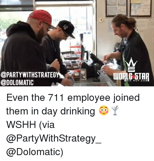 Drinking, Memes, and Wshh: @PARTYWITHSTRATEG  @DOLOMATIC  IP HOP.COM Even the 711 employee joined them in day drinking 😳🍸 WSHH (via @PartyWithStrategy_ @Dolomatic)