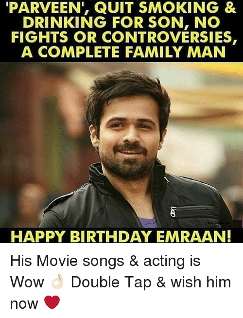 Dekh Bhai, International, and Tap: PARVEEN, QUIT SMOKING &  DRINKING FOR SON, NO  FIGHTS OR CONTROVERSIES,  A COMPLETE FAMILY MAN  HAPPY BIRTHDAY EMRAAN! His Movie songs & acting is Wow 👌🏻 Double Tap & wish him now ❤️