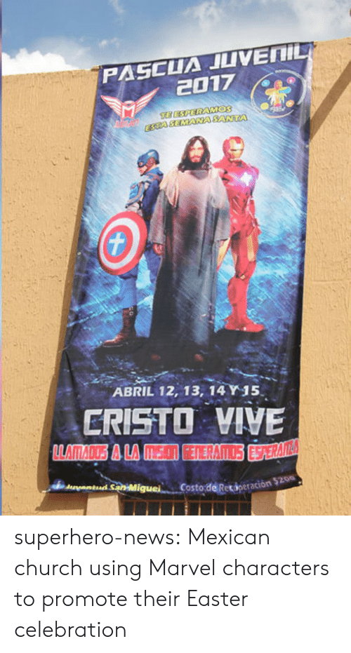 marvel characters: PASCUA JLIVEIL  2017  ESTAAA SATA  ABRIL 12, 13, 14Y15  ERISTO VIVE  Costo de Retioeración 5200 superhero-news:  Mexican church using Marvel characters to promote their Easter celebration