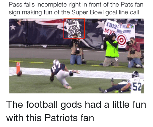 Fanli: Pass falls incomplete right in front of the Pats fan  sign making fun of the Super Bowl goal line call The football gods had a little fun with this Patriots fan