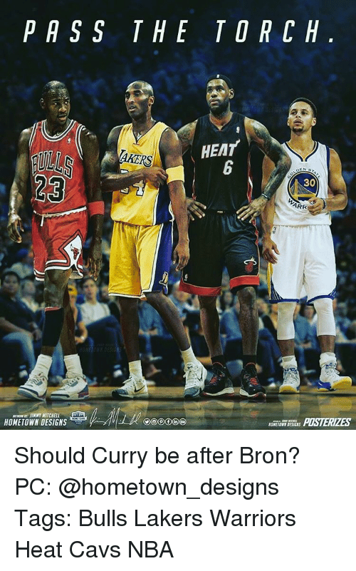 cav: PASS THE TORCH  HEAT  AKERS  30  ARR  HOMETOWN DESIGNS Should Curry be after Bron? PC: @hometown_designs Tags: Bulls Lakers Warriors Heat Cavs NBA
