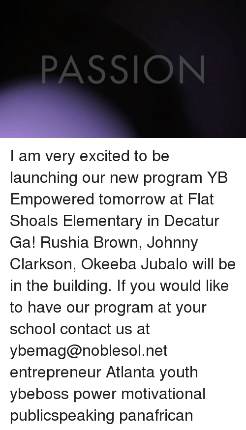 PASSION I Am Very Excited to Be Launching Our New Program YB ...