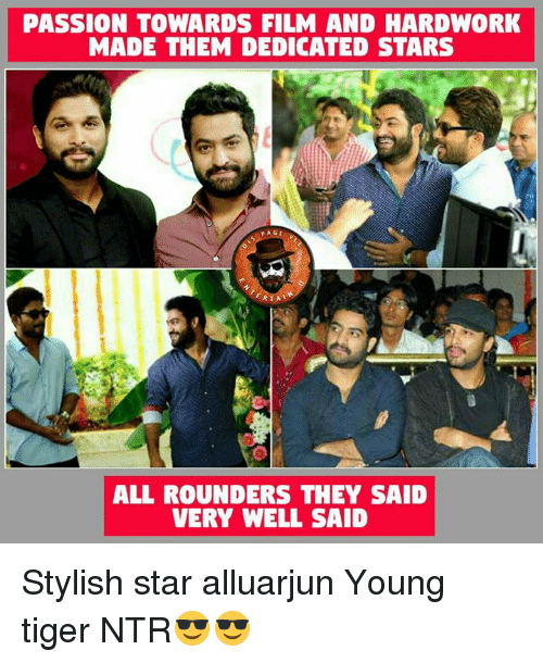 ntr: PASSION TOWARDS FILM AND HARDWORK  MADE THEM DEDICATED STARS  PAGE  ALL ROUNDERS THEY SAID  VERY WELL SAID Stylish star alluarjun Young tiger NTR😎😎