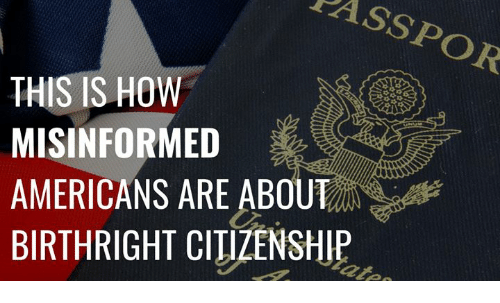 citizenship: PASSPOR  THIS IS HOW  MISINFORMED  AMERICANS ARE ABOUT  BIRTHRIGHT CITIZENSHIP