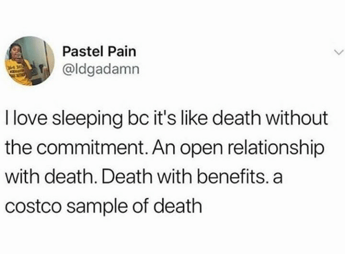 Costco, Dank, and Love: Pastel Pain  @ldgadamn  I love sleeping bc it's like death without  the commitment. An open relationship  with death. Death with benefits. a  costco sample of death
