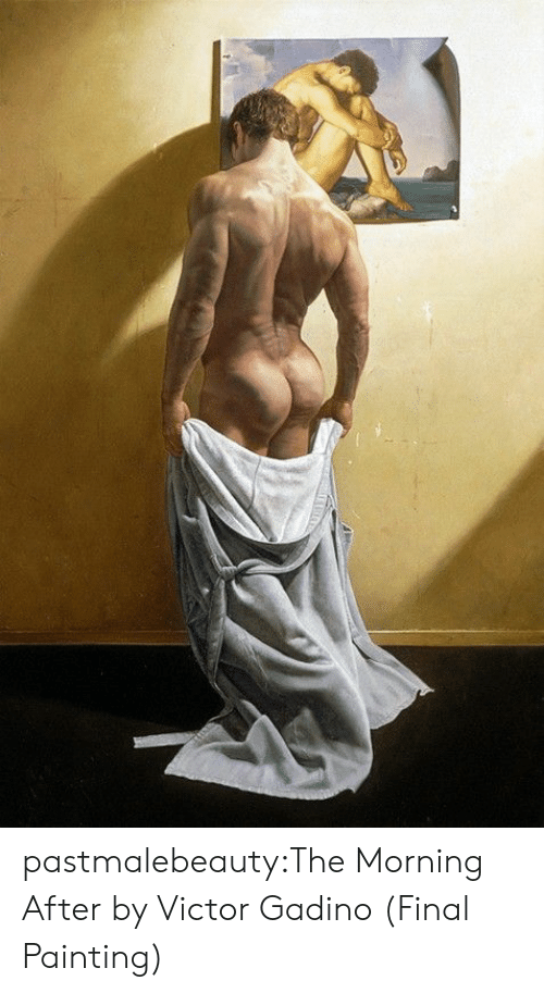 The Morning After: pastmalebeauty:The Morning After by Victor Gadino (Final Painting)