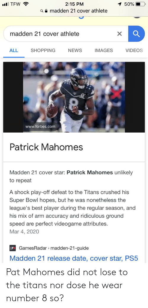 dose: Pat Mahomes did not lose to the titans nor dose he wear number 8 so?