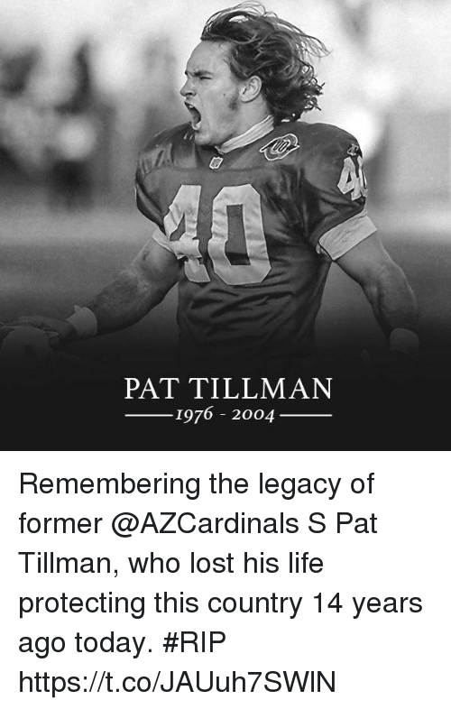 Life, Memes, and Lost: PAT TILLMAN  976 2004  1 Remembering the legacy of former @AZCardinals S Pat Tillman, who lost his life protecting this country 14 years ago today. #RIP https://t.co/JAUuh7SWlN